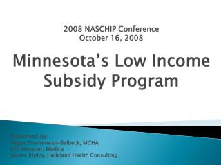 2008 NASCHIP Conference October 16, 2008  Minnesota's Low Income Subsidy Program