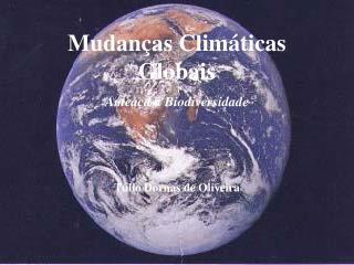 Mudanças Climáticas Globais Ameaça a Biodiversidade Túlio Dornas de Oliveira