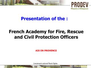 French Academy for Fire, Rescue and Civil Protection Officers AIX EN PROVENCE