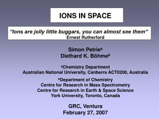 "IONS IN SPACE ""Ions are jolly little buggars, you can almost see them""  Ernest Rutherford"