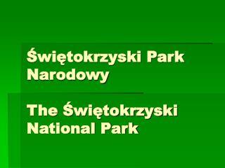 Świętokrzyski Park Narodowy The  Świętokrzyski  National Park