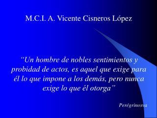 M.C.I. A. Vicente Cisneros López