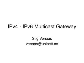 IPv4 - IPv6 Multicast Gateway