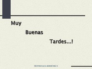 Muy           Buenas                          Tardes...!