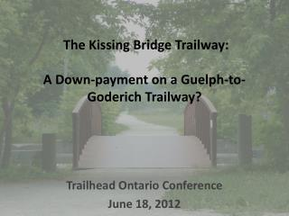 The Kissing Bridge Trailway: A Down-payment on a Guelph-to-Goderich Trailway?