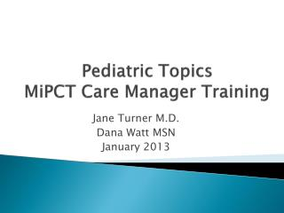 Pediatric Topics  MiPCT Care Manager Training