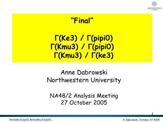 """""""Final""""  Γ(Ke3) / Γ(pipi0)  Γ(Kmu3) / Γ(pipi0)  Γ(Kmu3) / Γ(ke3)"""