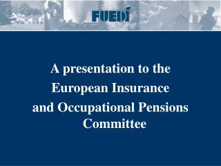 A presentation to the  European Insurance  and Occupational Pensions Committee
