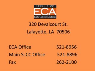 320 Devalcourt St. Lafayette, LA  70506 ECA Office			521-8956  Main SLCC Office          521-8896