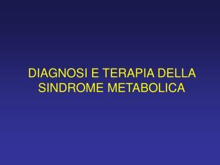 DIAGNOSI E TERAPIA DELLA SINDROME METABOLICA