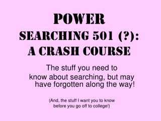 Power Searching 501 (?):  a crash course