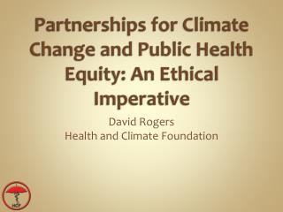 Partnerships for Climate Change and Public Health Equity: An Ethical Imperative