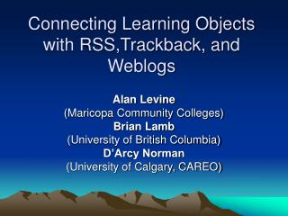 Connecting Learning Objects with RSS,Trackback, and Weblogs