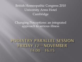 Podiatry Parallel Session Friday  12 th November  14.00 – 16.15