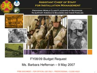 FY08/09 Budget Request Ms. Barbara Heffernan � 9 May 2007
