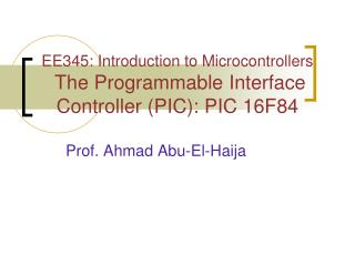EE345: Introduction to Microcontrollers The Programmable Interface Controller (PIC): PIC 16F84