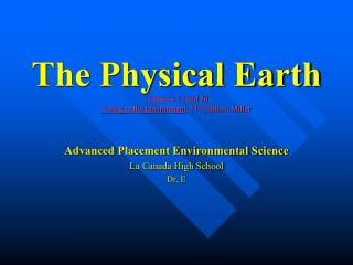 The Physical Earth Chapters 13 and 20 Living in the Environment , 11 th  Edition, Miller