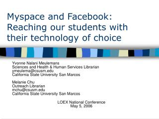 Myspace and Facebook: Reaching our students with  their technology of choice