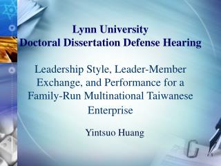 Lynn University Doctoral Dissertation Defense Hearing   Leadership Style, Leader-Member Exchange, and Performance for a