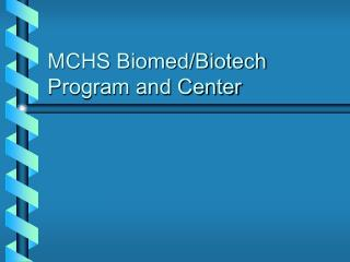 MCHS Biomed/Biotech Program and Center