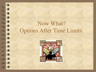 Now What? Options After Time Limits