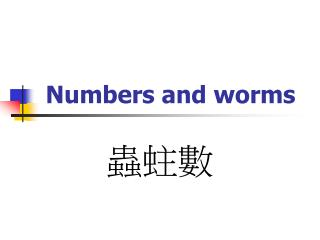 Numbers and worms