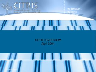 CITRIS OVERVIEW April 2004