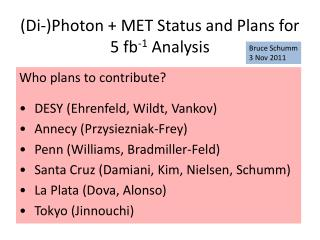 (Di-)Photon + MET Status and Plans for  5 fb -1  Analysis