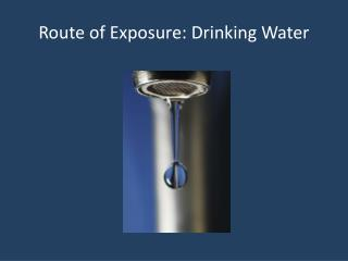 Route of Exposure: Drinking Water