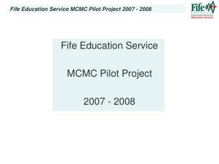 Fife Education Service MCMC Pilot Project 2007 - 2008