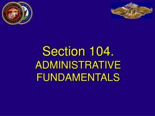 Section  104.  ADMINISTRATIVE FUNDAMENTALS