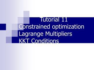 Tutorial 11 Constrained optimization Lagrange Multipliers KKT Conditions