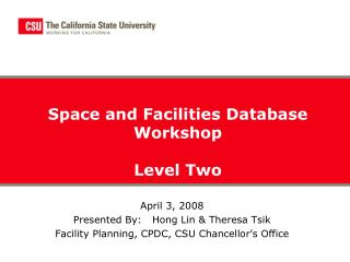 April 3, 2008    Presented By:   Hong Lin  Theresa Tsik Facility Planning, CPDC, CSU Chancellor s Office