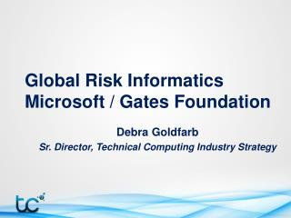 Global Risk Informatics Microsoft / Gates Foundation