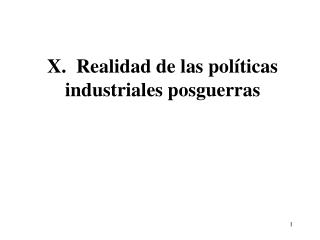 X.  Realidad de las políticas industriales posguerras