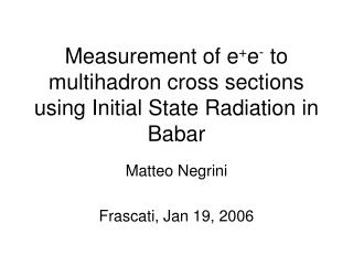 Measurement of e + e -  to multihadron cross sections using Initial State Radiation in Babar