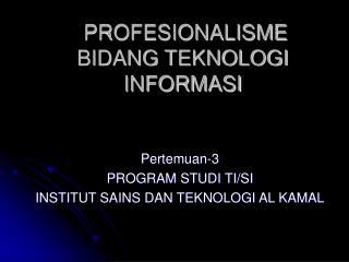 PROFESIONALISME  BIDANG TEKNOLOGI INFORMASI