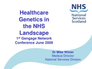 Healthcare Genetics in the NHS Landscape 1 st  Gengage Network Conference June 2009