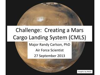 Challenge:  Creating a Mars Cargo Landing System (CMLS)