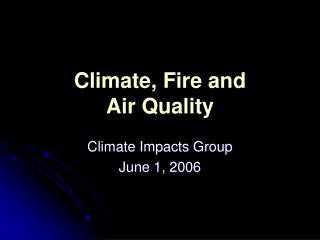 Climate, Fire and Air Quality