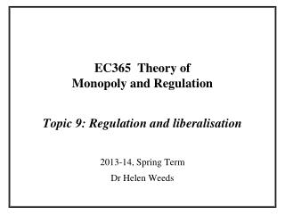 EC365  Theory of  Monopoly and Regulation Topic 9: Regulation and liberalisation