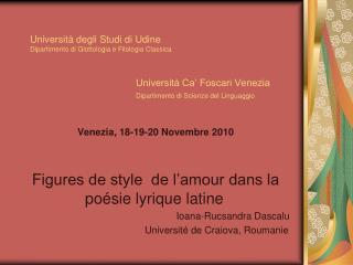 Venezia,  18-19-20 Novembre 2010 Figures de style  de l'amour dans la po ésie lyrique latine