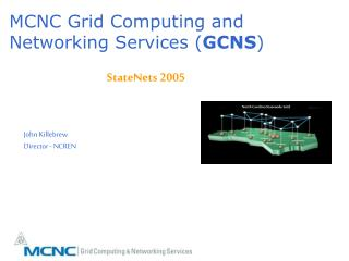 MCNC Grid Computing and Networking Services ( GCNS )