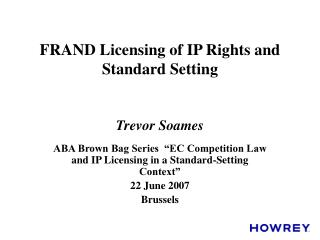 FRAND Licensing of IP Rights and Standard Setting  Trevor Soames