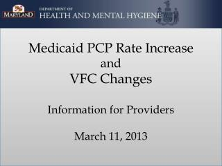 Medicaid PCP Rate Increase  and  VFC Changes Information for Providers March 11, 2013