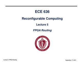 ECE 636 Reconfigurable Computing Lecture 5 FPGA Routing