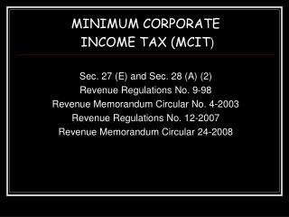 MINIMUM CORPORATE  INCOME TAX (MCIT ) Sec. 27 (E) and Sec. 28 (A) (2) Revenue Regulations No. 9-98