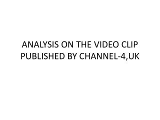 ANALYSIS ON THE VIDEO CLIP PUBLISHED BY CHANNEL-4,UK