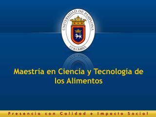 Maestría en Ciencia y Tecnología de los Alimentos