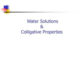 Water Solutions &  Colligative Properties